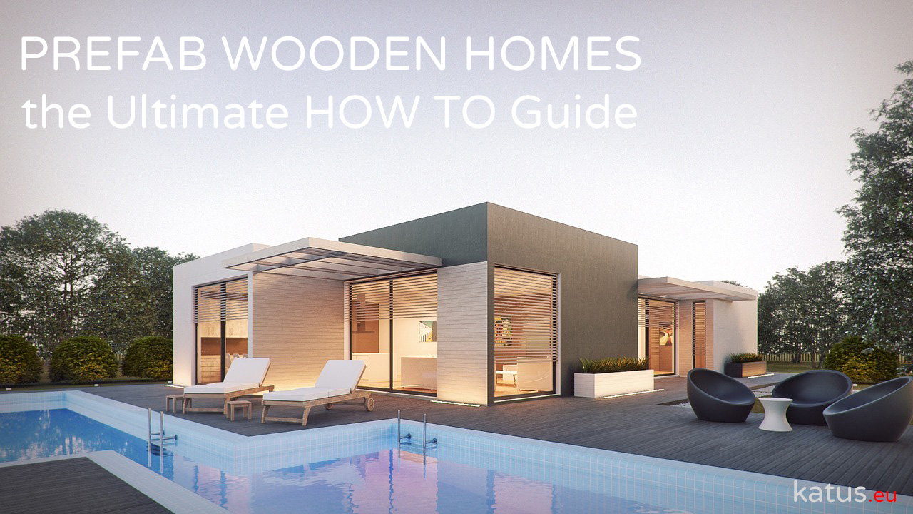 Prefab Wooden Homes: The Ultimate HOW-TO Guide - katus.eu on ultimate dream home, modern villa design, advanced home design, cutting edge home design, 3d home design, ultimate home heating systems,